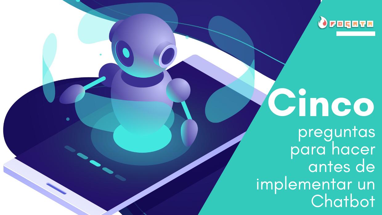 Fogata Noticias - Cinco preguntas para hacer antes de implementar un Chatbot