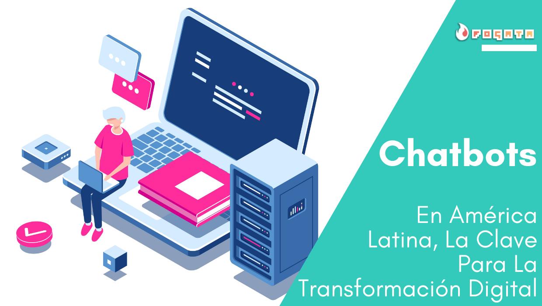 Fogata Noticias - CHATBOTS EN AMÉRICA LATINA, LA CLAVE PARA LA TRANSFORMACIÓN DIGITAL