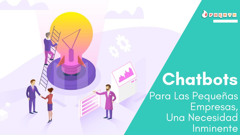 Fogata Noticias - Chatbots Para Las Pequeñas Empresas, Una Necesidad Inminente
