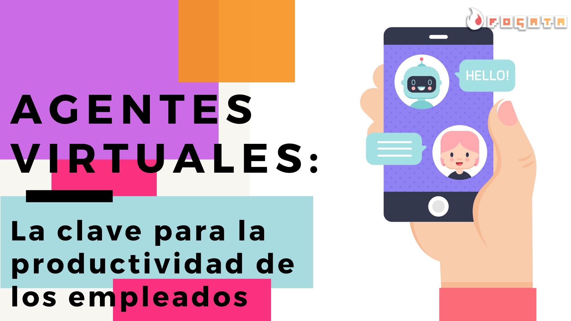 Agentes virtuales la clave para la productividad de los empleados - Fogatabots - Chatbots whatsapp